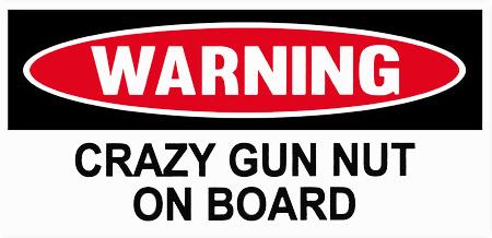 Guns & Ammo 020 Warning Crazy gun nut on board